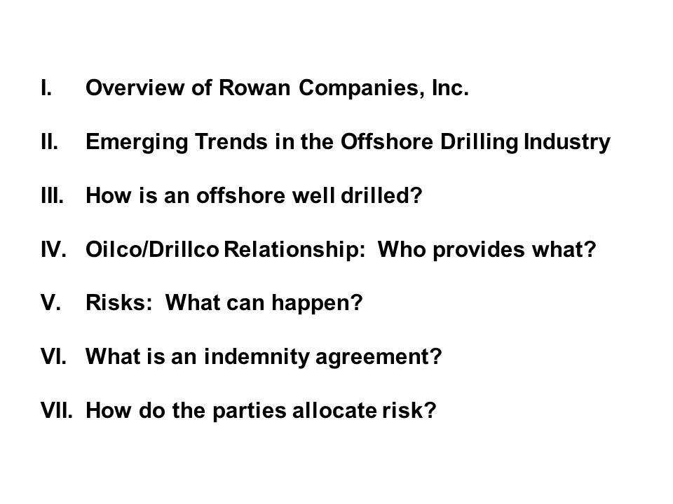 I.Overview of Rowan Companies, Inc. II.Emerging Trends in the Offshore Drilling Industry III.How is an offshore well drilled? IV.Oilco/Drillco Relatio