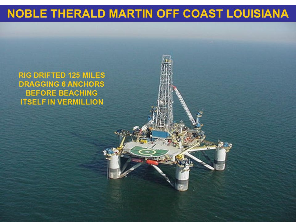 NOBLE THERALD MARTIN OFF COAST LOUISIANA RIG DRIFTED 125 MILES DRAGGING 6 ANCHORS BEFORE BEACHING ITSELF IN VERMILLION