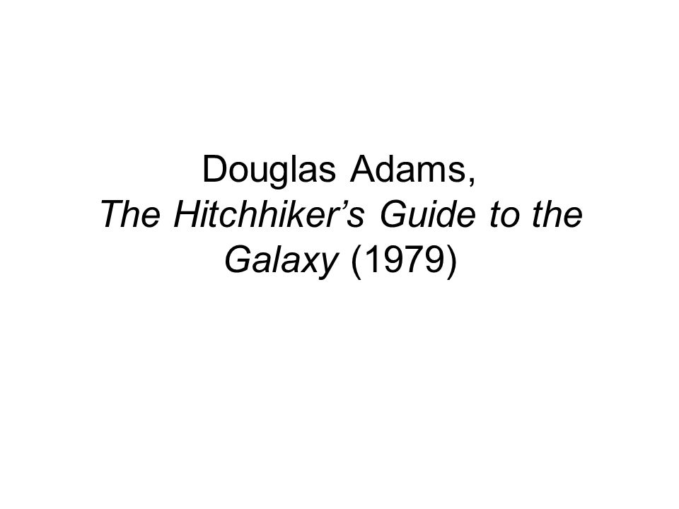 Douglas Adams, The Hitchhiker's Guide to the Galaxy (1979)