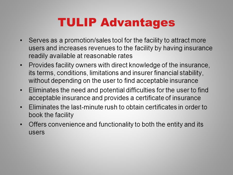 TULIP Advantages Serves as a promotion/sales tool for the facility to attract more users and increases revenues to the facility by having insurance re