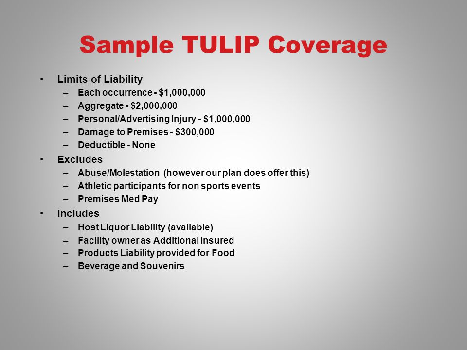 Sample TULIP Coverage Limits of Liability –Each occurrence - $1,000,000 –Aggregate - $2,000,000 –Personal/Advertising Injury - $1,000,000 –Damage to P