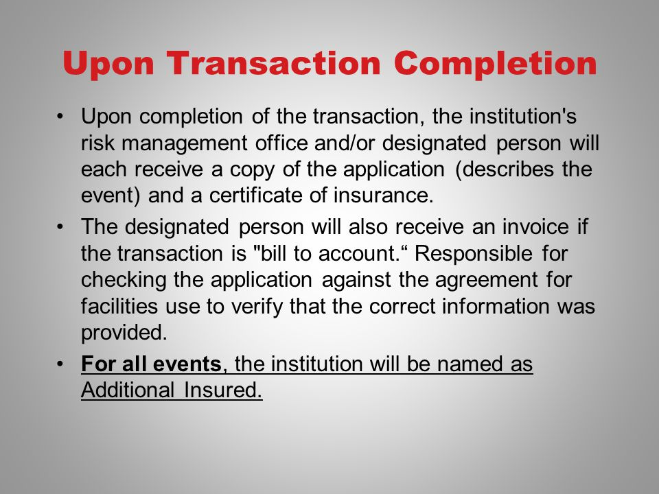 Upon Transaction Completion Upon completion of the transaction, the institution's risk management office and/or designated person will each receive a