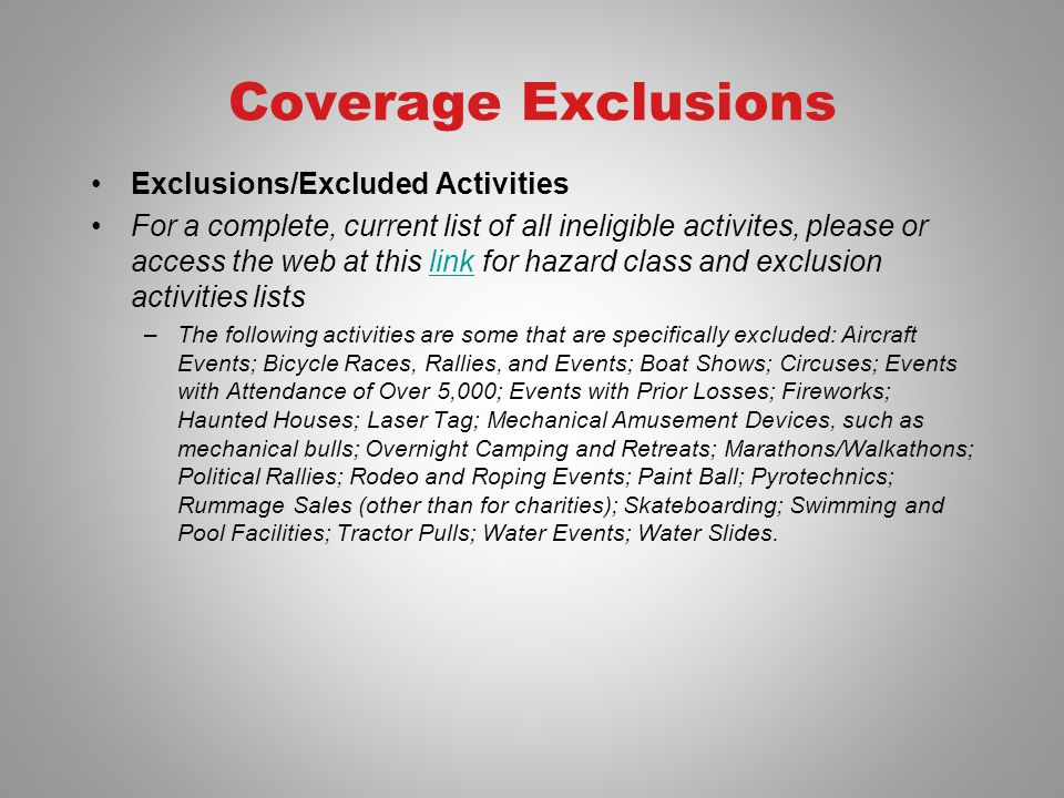 Coverage Exclusions Exclusions/Excluded Activities For a complete, current list of all ineligible activites, please or access the web at this link for
