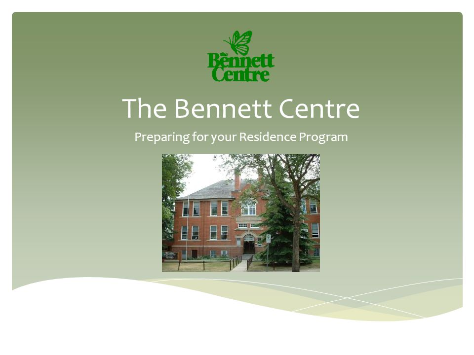 The Bennett Centre Preparing for your Residence Program