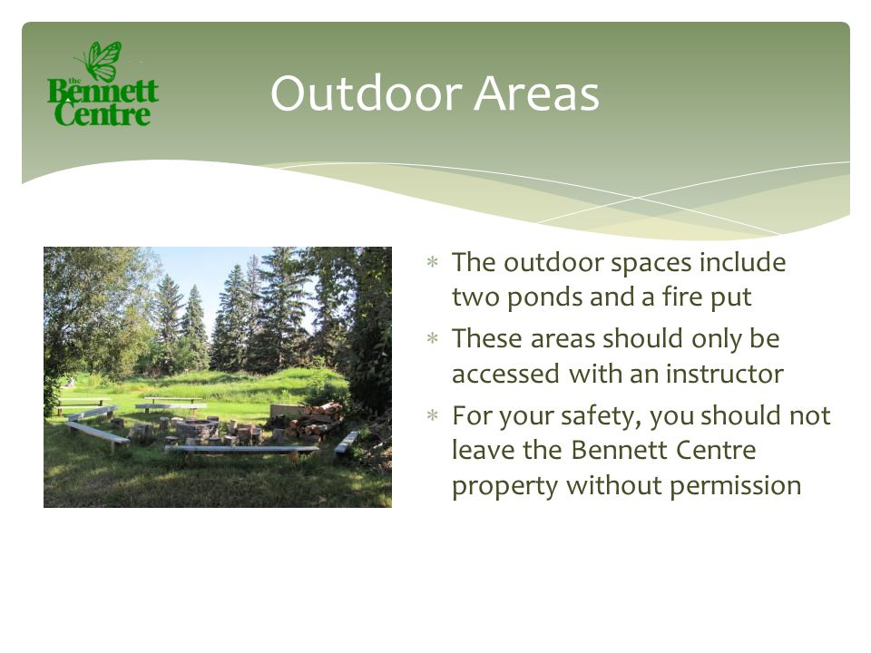  The outdoor spaces include two ponds and a fire put  These areas should only be accessed with an instructor  For your safety, you should not leave