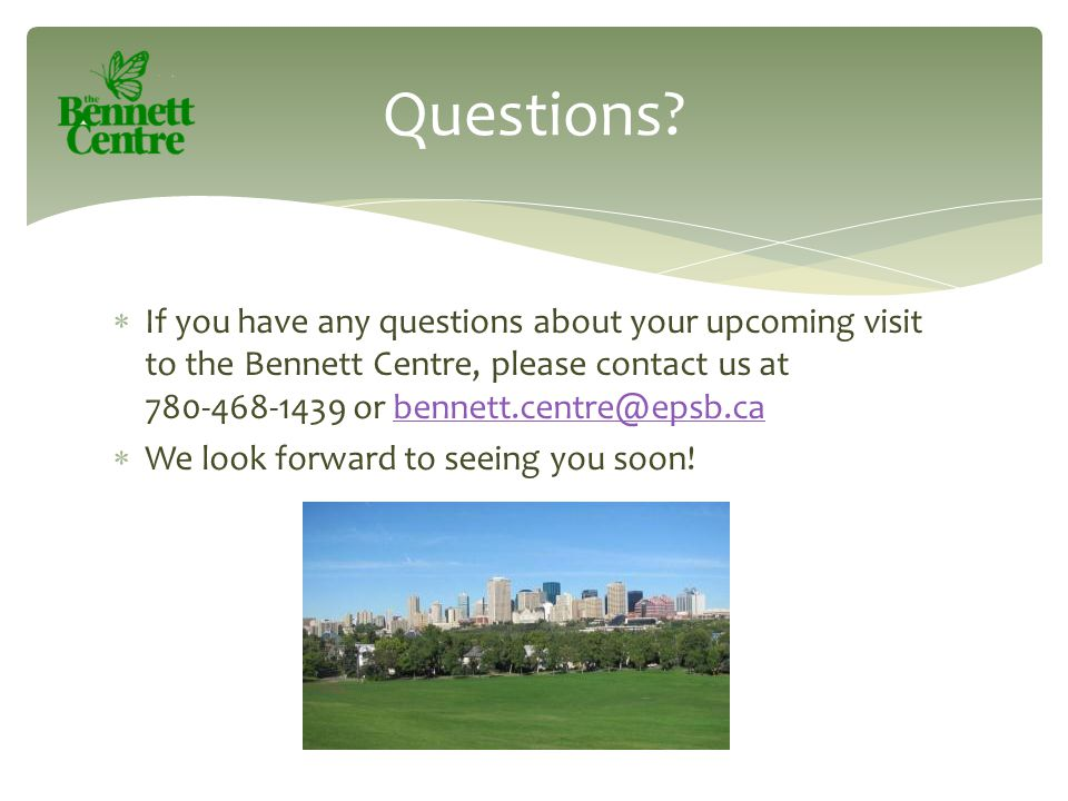  If you have any questions about your upcoming visit to the Bennett Centre, please contact us at 780-468-1439 or bennett.centre@epsb.cabennett.centre