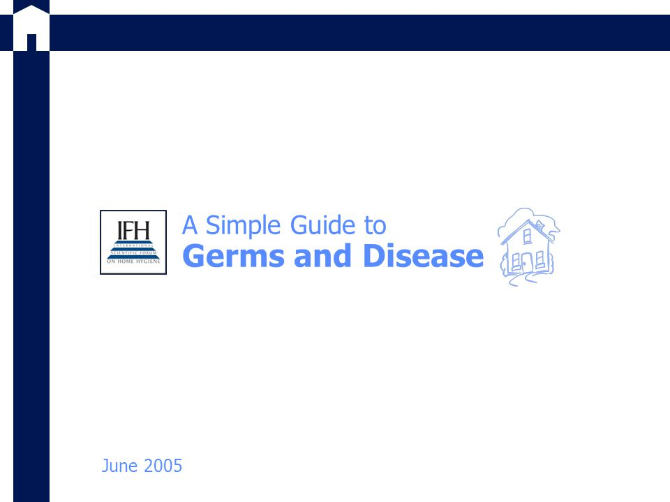 A Simple Guide to Germs and Disease June 2005