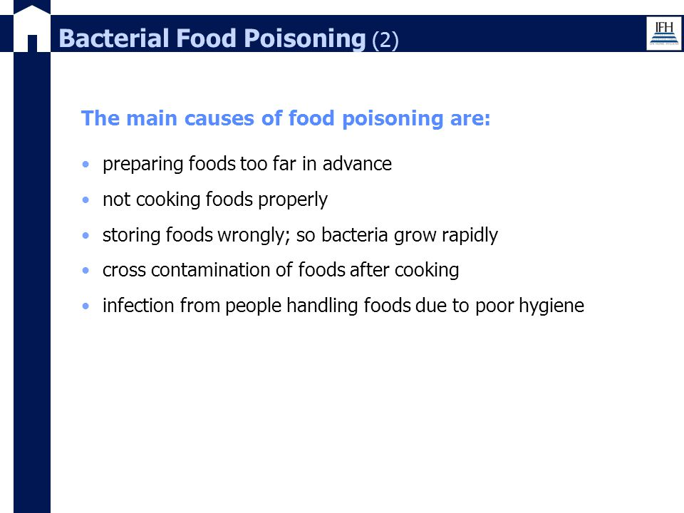 Bacterial Food Poisoning (2) The main causes of food poisoning are: preparing foods too far in advance not cooking foods properly storing foods wrongl