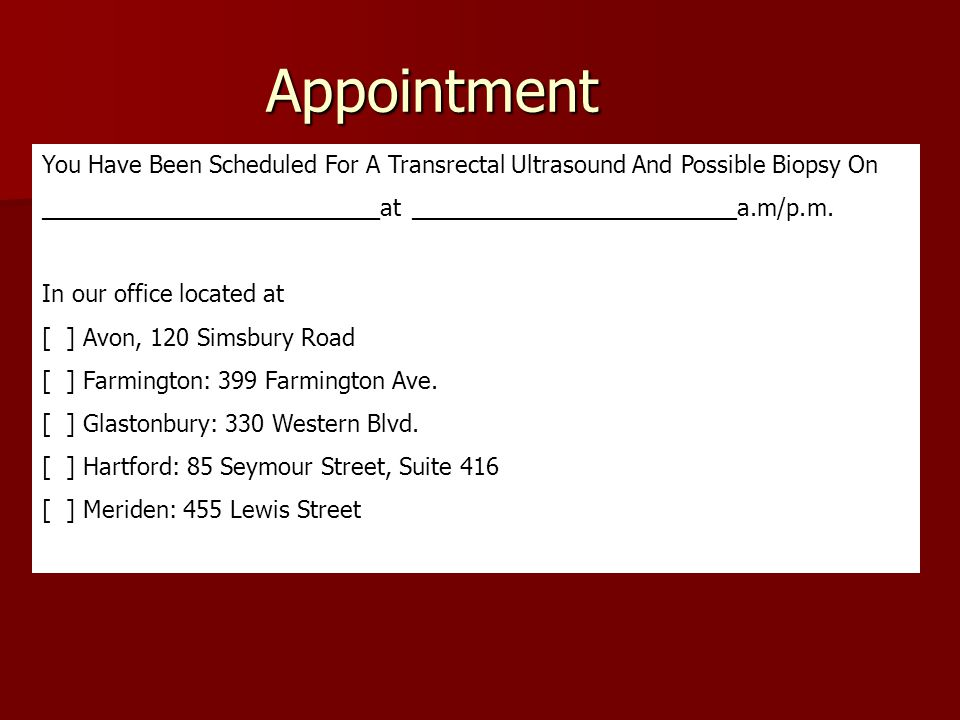 Appointment You Have Been Scheduled For A Transrectal Ultrasound And Possible Biopsy On __________________________at _________________________a.m/p.m.