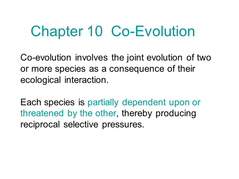 Co-evolution involves the joint evolution of two or more species as a consequence of their ecological interaction.