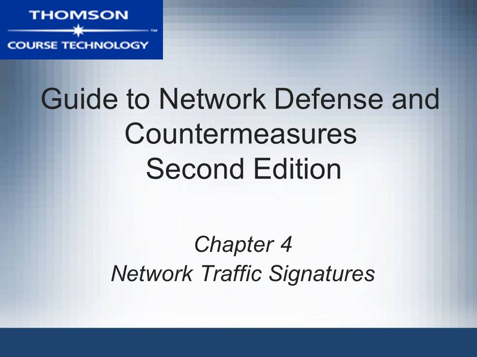 Guide to Network Defense and Countermeasures Second Edition Chapter 4 Network Traffic Signatures