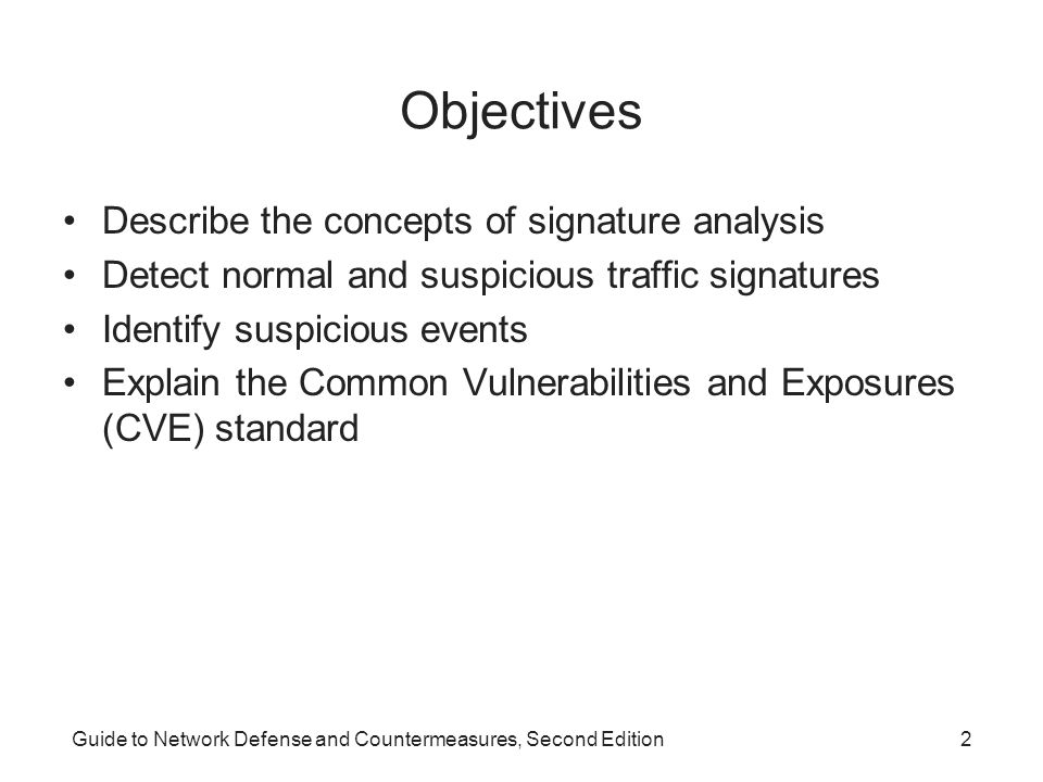 Guide to Network Defense and Countermeasures, Second Edition2 Objectives Describe the concepts of signature analysis Detect normal and suspicious traf