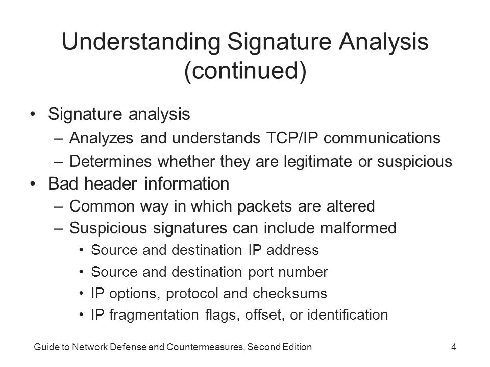 Guide to Network Defense and Countermeasures, Second Edition4 Understanding Signature Analysis (continued) Signature analysis –Analyzes and understand