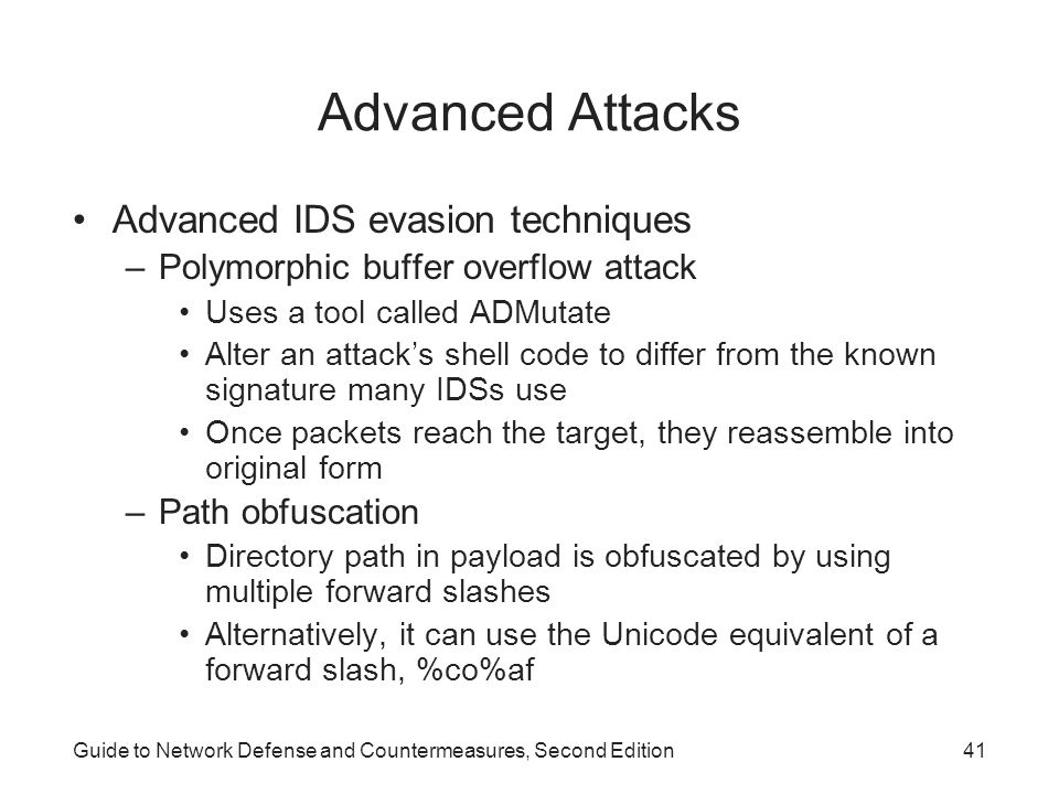 Guide to Network Defense and Countermeasures, Second Edition41 Advanced Attacks Advanced IDS evasion techniques –Polymorphic buffer overflow attack Us