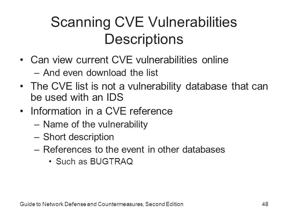 Guide to Network Defense and Countermeasures, Second Edition48 Scanning CVE Vulnerabilities Descriptions Can view current CVE vulnerabilities online –