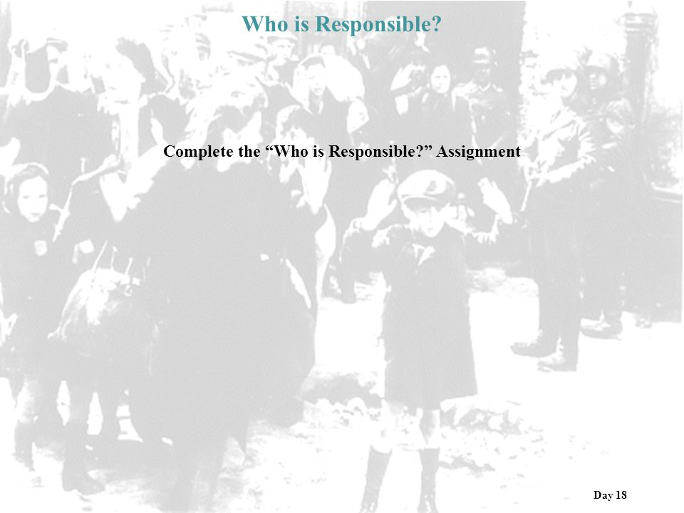 Who is Responsible Day 18 Complete the Who is Responsible Assignment