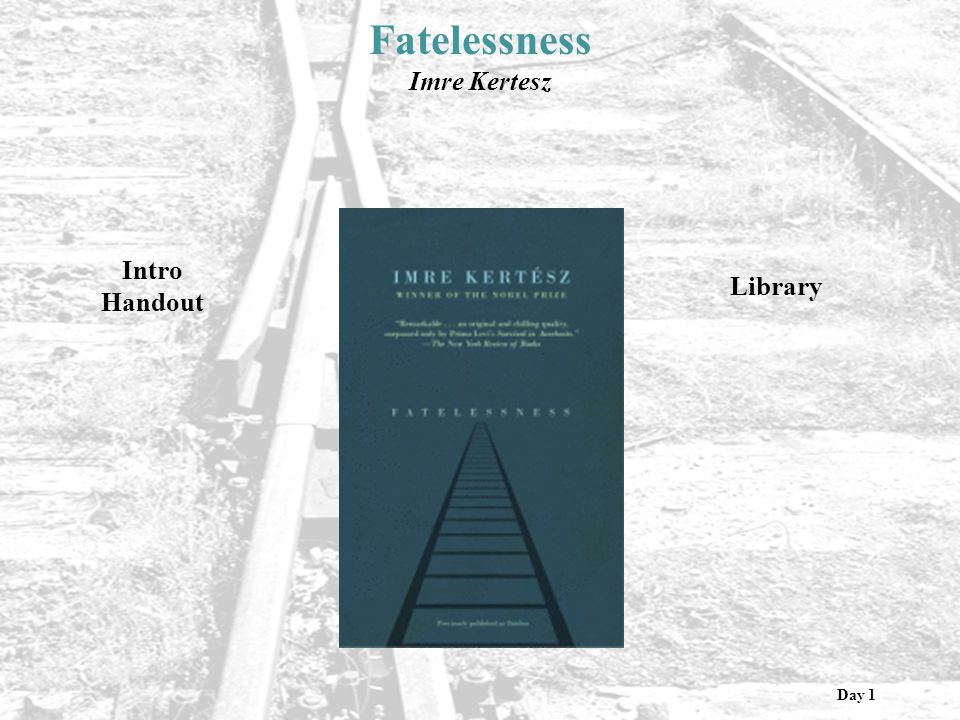Fatelessness Imre Kertesz Intro Handout Library Day 1