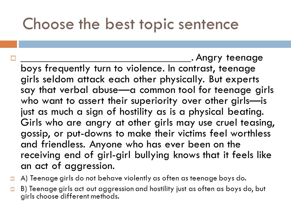 Choose the best topic sentence  ______________________________. Angry teenage boys frequently turn to violence. In contrast, teenage girls seldom att
