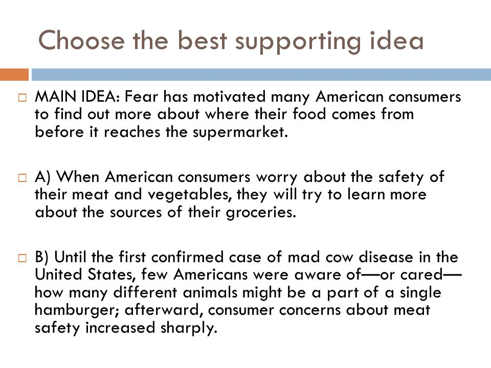 Choose the best supporting idea  MAIN IDEA: Fear has motivated many American consumers to find out more about where their food comes from before it r