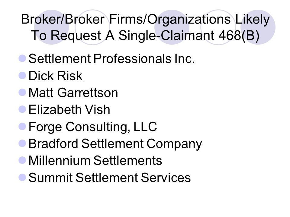 Broker/Broker Firms/Organizations Likely To Request A Single-Claimant 468(B) Settlement Professionals Inc.