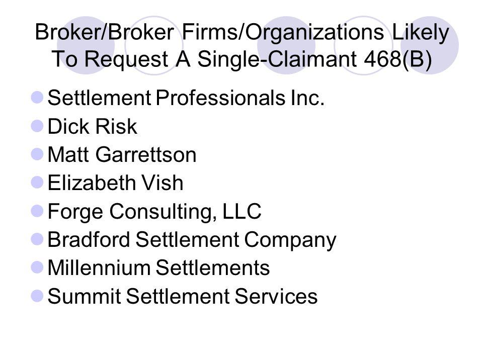 Broker/Broker Firms/Organizations Likely To Request A Single-Claimant 468(B) Settlement Professionals Inc. Dick Risk Matt Garrettson Elizabeth Vish Fo
