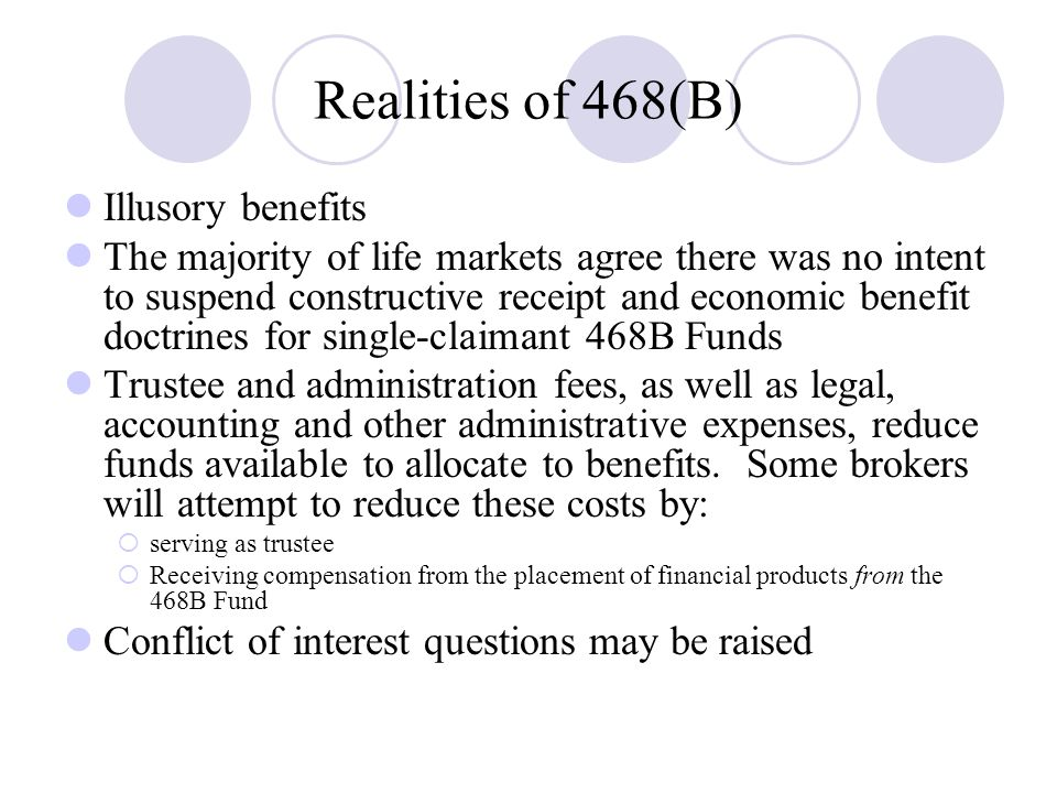 Realities of 468(B) Illusory benefits The majority of life markets agree there was no intent to suspend constructive receipt and economic benefit doct