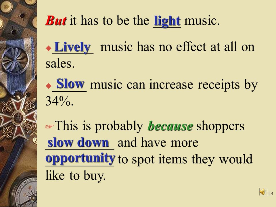 13  ______ music has no effect at all on sales.But But it has to be the ____ music.