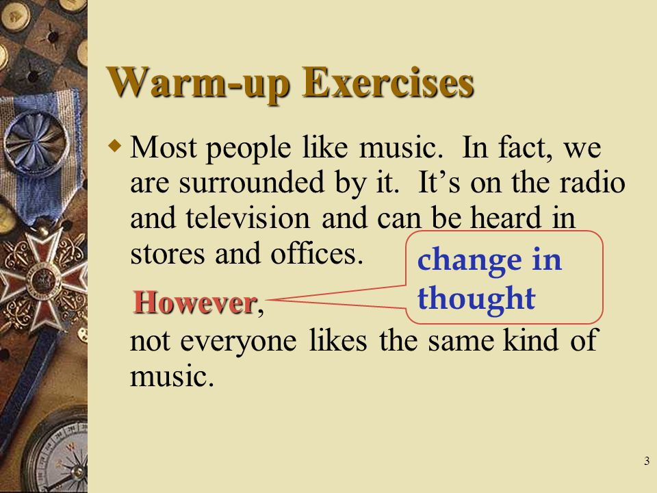 3 Warm-up Exercises  Most people like music.In fact, we are surrounded by it.
