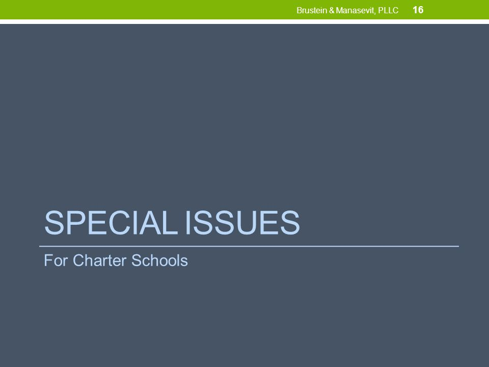 SPECIAL ISSUES For Charter Schools 16 Brustein & Manasevit, PLLC