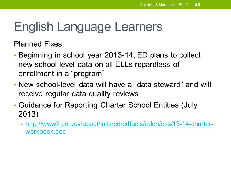 English Language Learners 40 Planned Fixes Beginning in school year 2013-14, ED plans to collect new school-level data on all ELLs regardless of enrol