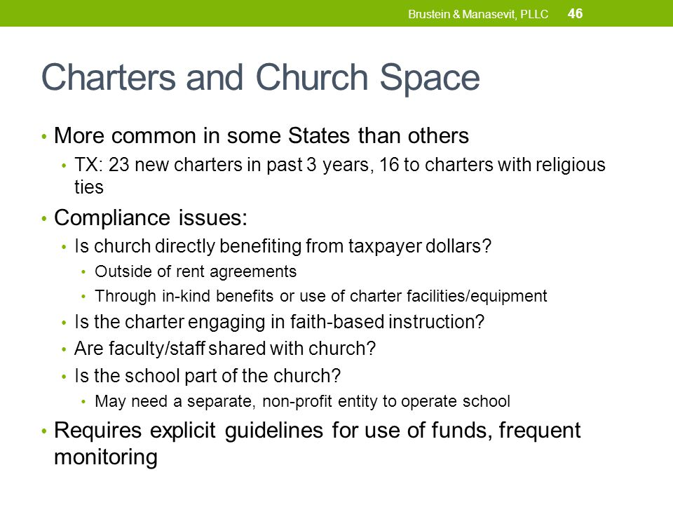 Charters and Church Space More common in some States than others TX: 23 new charters in past 3 years, 16 to charters with religious ties Compliance issues: Is church directly benefiting from taxpayer dollars.