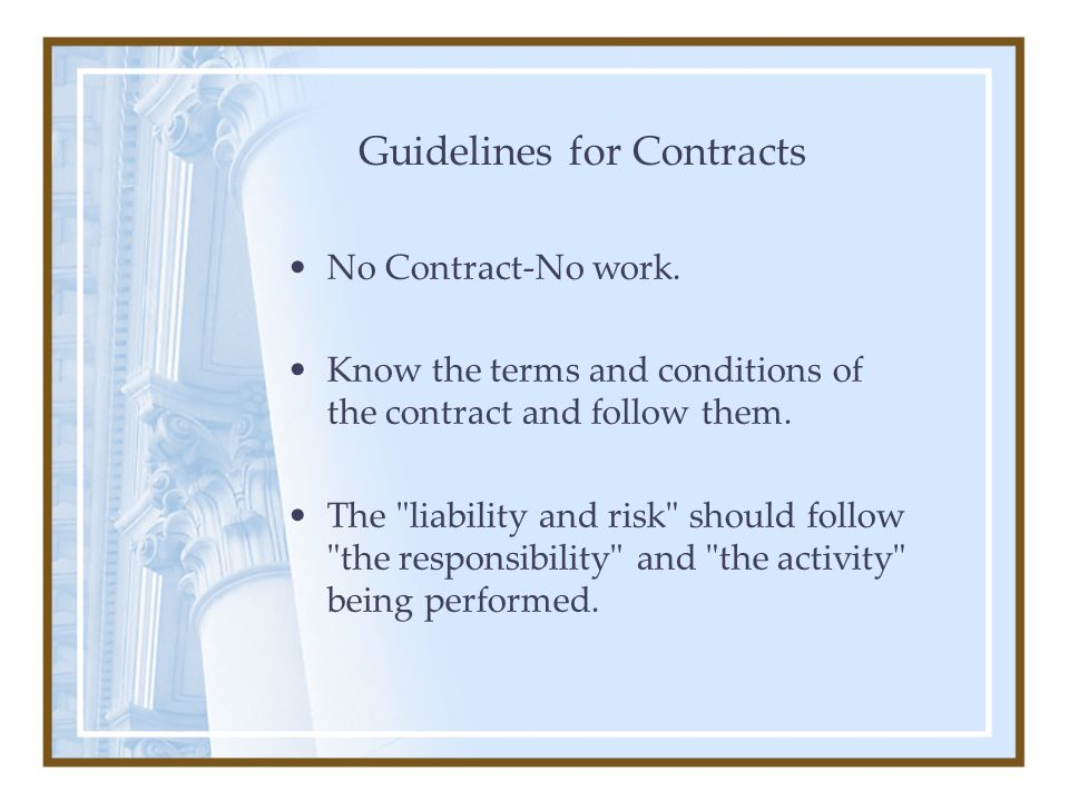 Guidelines for Contracts No Contract-No work. Know the terms and conditions of the contract and follow them. The
