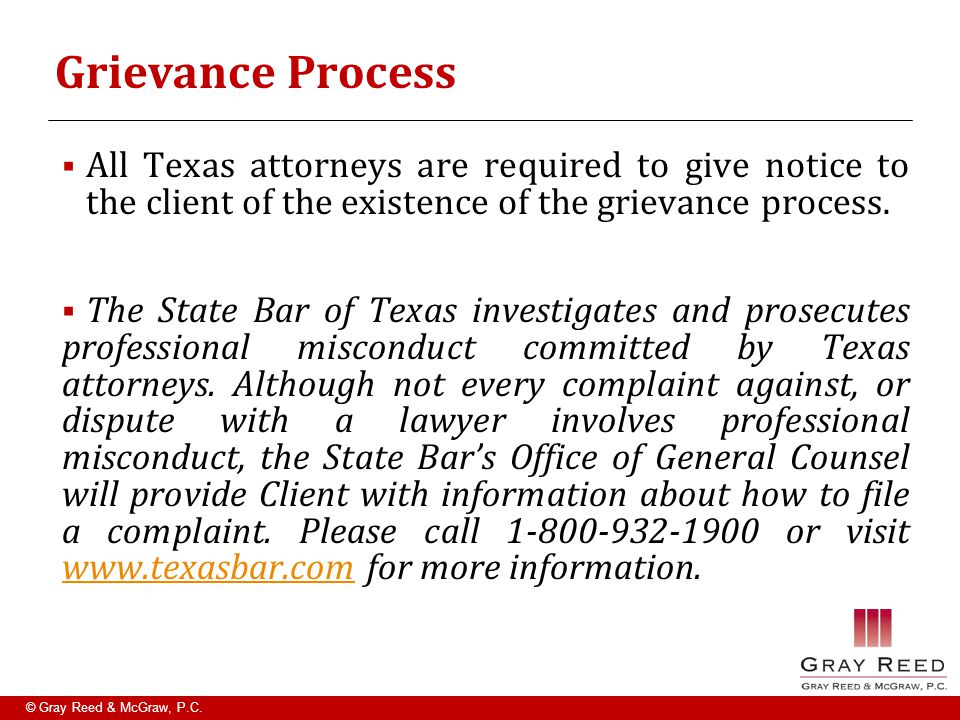 © Gray Reed & McGraw, P.C. Grievance Process  All Texas attorneys are required to give notice to the client of the existence of the grievance process