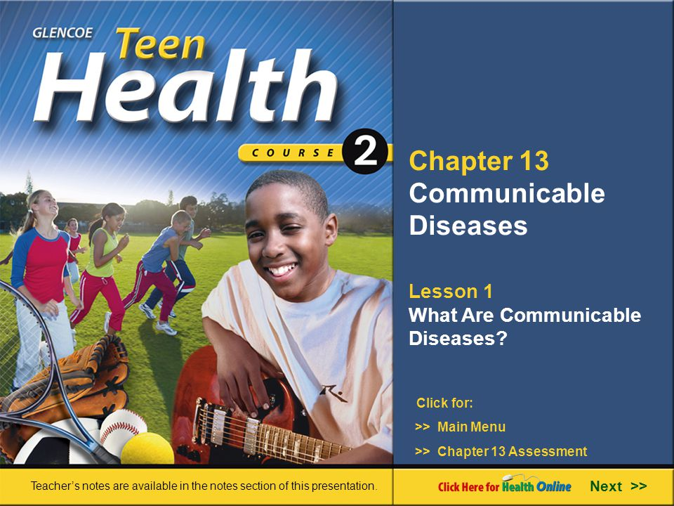 Chapter 13 Communicable Diseases Lesson 1 What Are Communicable Diseases? Next >> Click for: Teacher's notes are available in the notes section of thi
