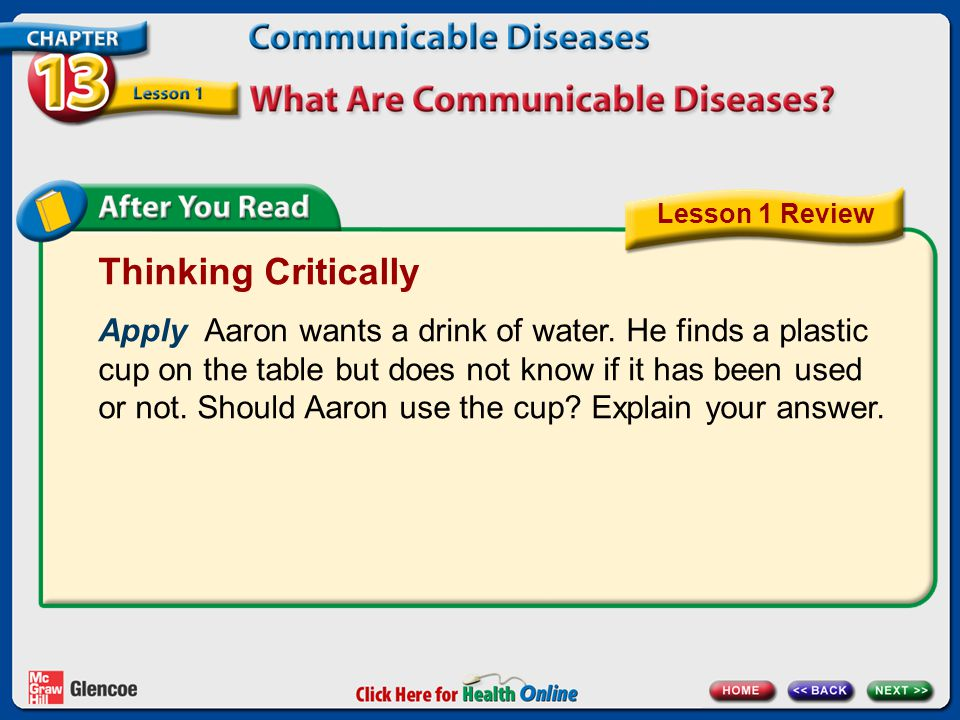 Thinking Critically Apply Aaron wants a drink of water. He finds a plastic cup on the table but does not know if it has been used or not. Should Aaron