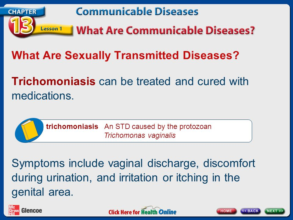 What Are Sexually Transmitted Diseases? Trichomoniasis can be treated and cured with medications. trichomoniasis An STD caused by the protozoan Tricho