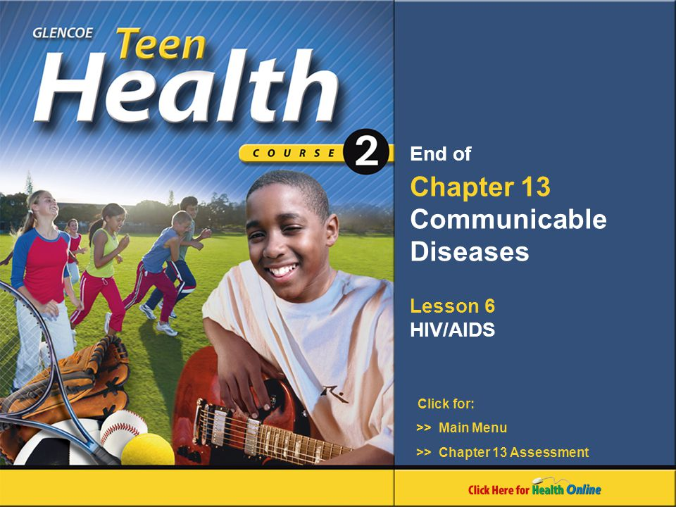Click for: End of Chapter 13 Communicable Diseases Lesson 6 HIV/AIDS >> Main Menu >> Chapter 13 Assessment