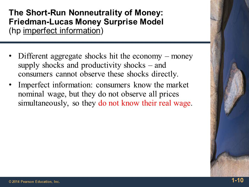 1-10 © 2014 Pearson Education, Inc. The Short-Run Nonneutrality of Money: Friedman-Lucas Money Surprise Model (hp imperfect information) Different agg