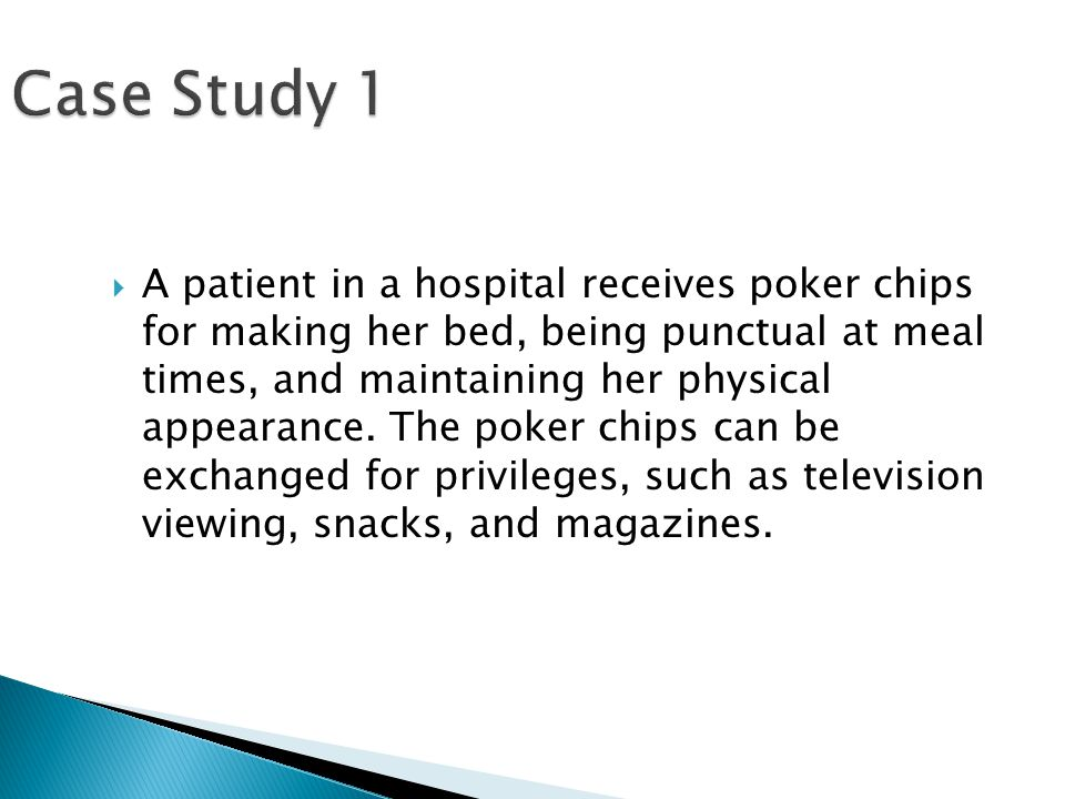  A patient in a hospital receives poker chips for making her bed, being punctual at meal times, and maintaining her physical appearance. The poker ch