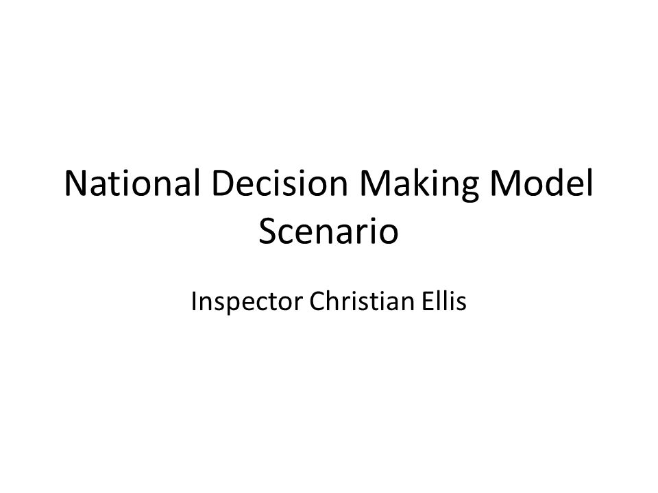 National Decision Making Model Scenario Inspector Christian Ellis