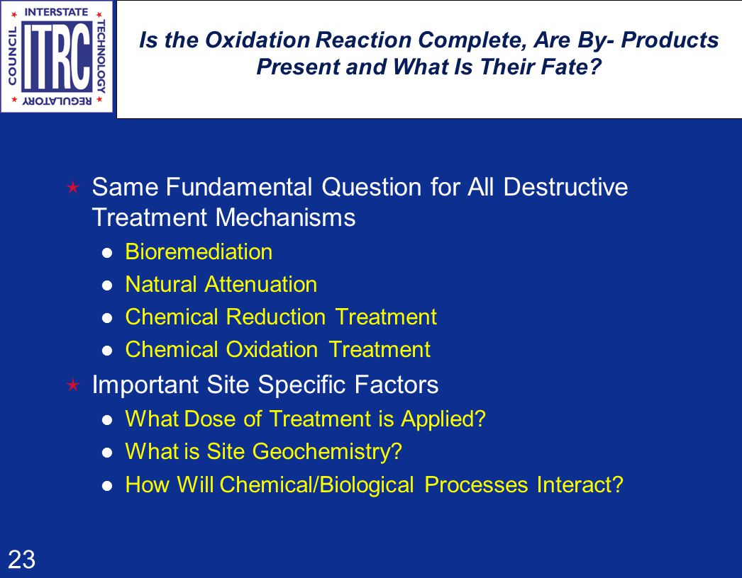 23 Is the Oxidation Reaction Complete, Are By- Products Present and What Is Their Fate.