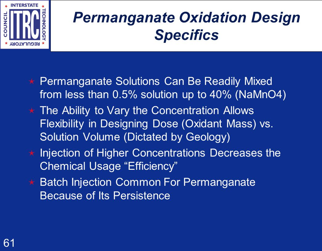 61 Permanganate Oxidation Design Specifics  Permanganate Solutions Can Be Readily Mixed from less than 0.5% solution up to 40% (NaMnO4)  The Ability to Vary the Concentration Allows Flexibility in Designing Dose (Oxidant Mass) vs.