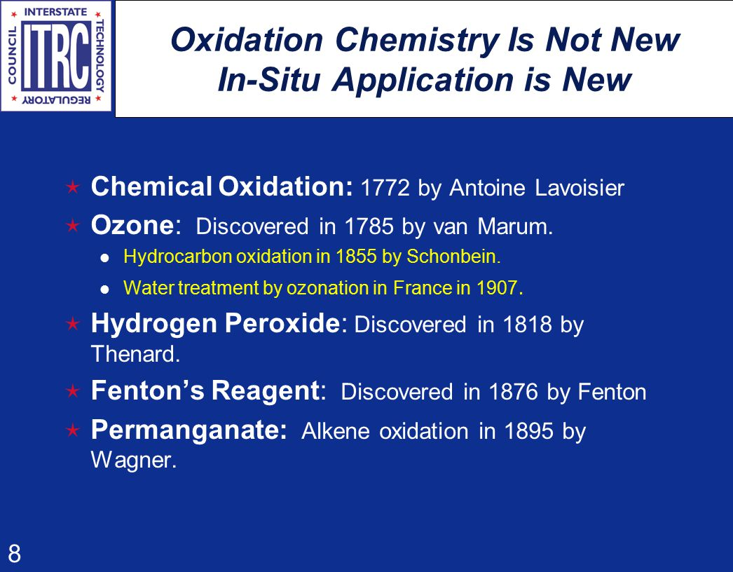 8 Oxidation Chemistry Is Not New In-Situ Application is New  Chemical Oxidation: 1772 by Antoine Lavoisier  Ozone: Discovered in 1785 by van Marum.