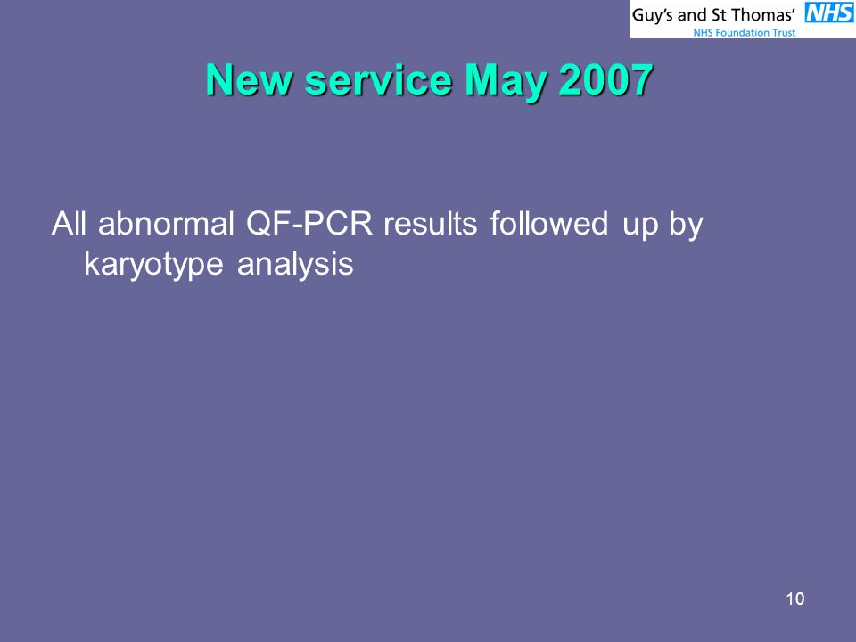 10 New service May 2007 All abnormal QF-PCR results followed up by karyotype analysis