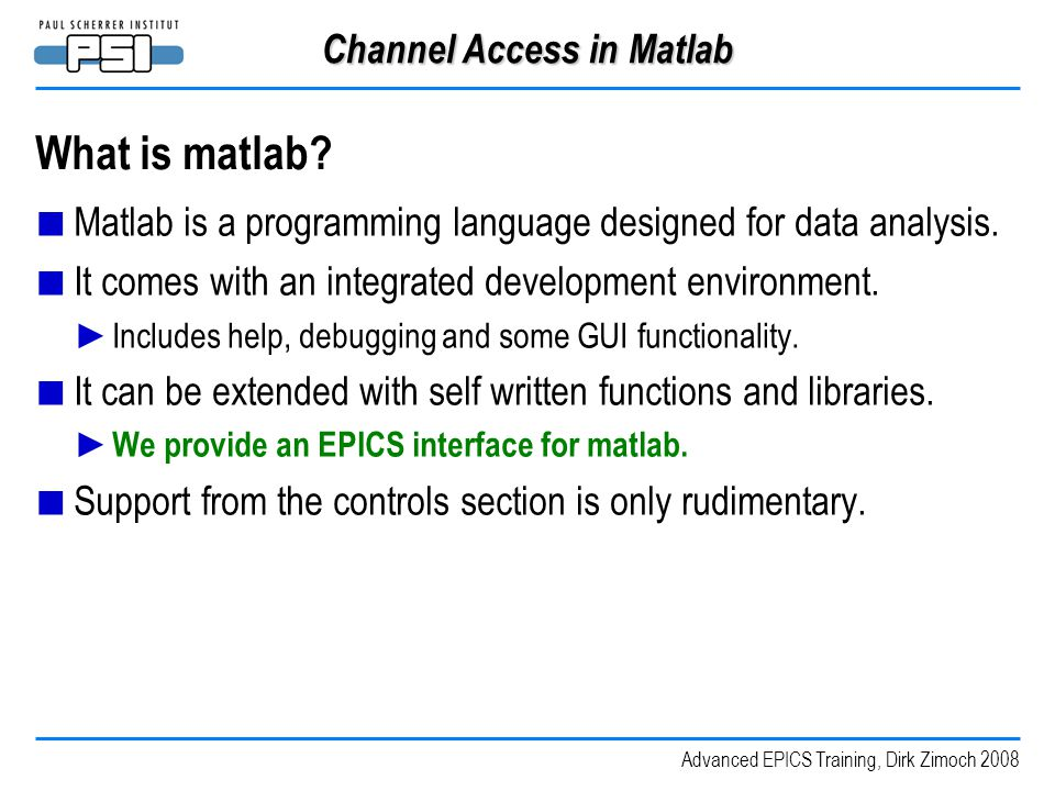 Advanced EPICS Training, Dirk Zimoch 2008 Channel Access in Matlab What is matlab.