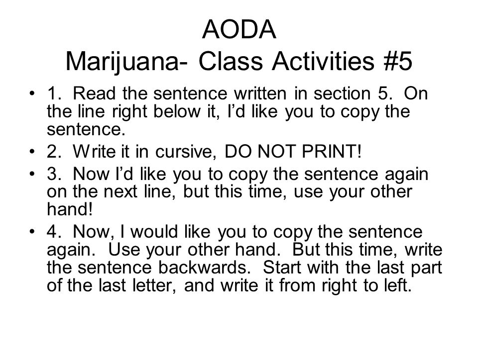 AODA Marijuana- Class Activities #5 1. Read the sentence written in section 5.