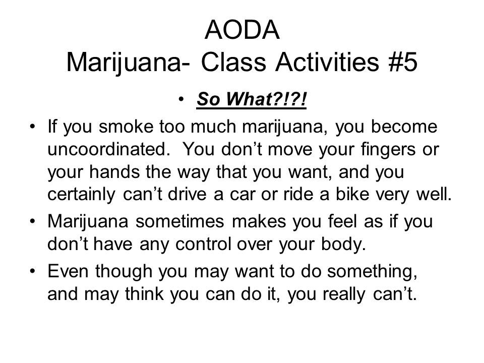 AODA Marijuana- Class Activities #5 So What ! .
