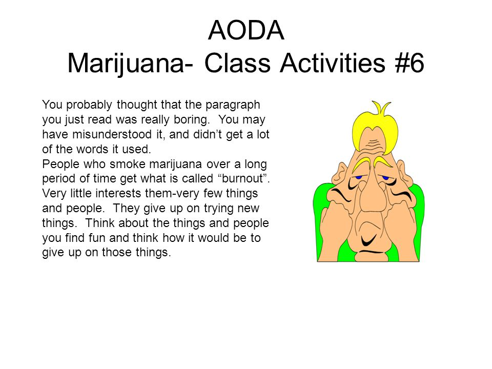 AODA Marijuana- Class Activities #6 You probably thought that the paragraph you just read was really boring.