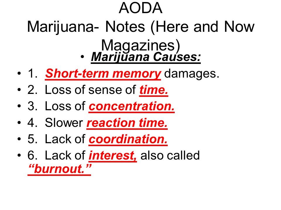 AODA Marijuana- Notes (Here and Now Magazines) Marijuana Causes: 1.