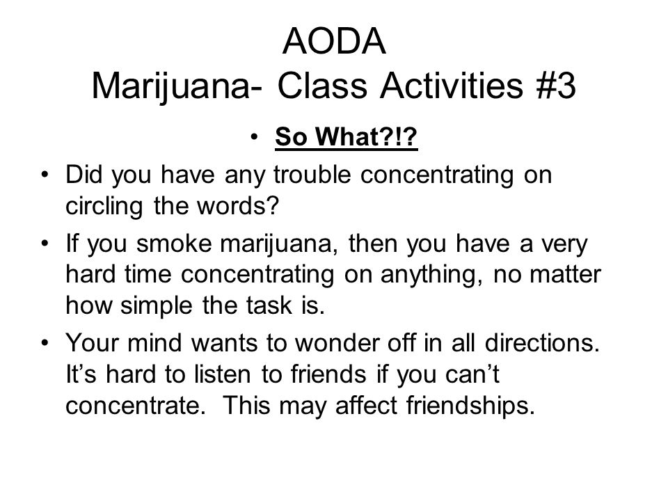 AODA Marijuana- Class Activities #3 So What !.